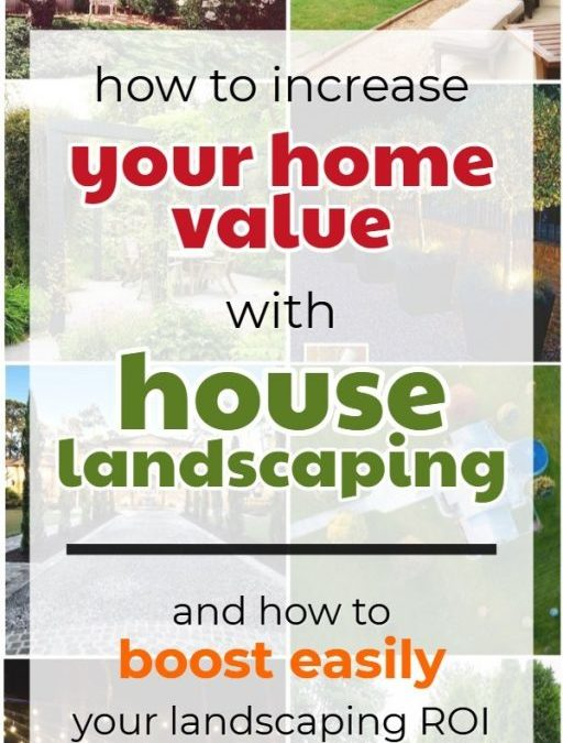 How Much Does House Landscaping Increase Home Value?                                       15+ Tips To Boost Your Landscaping ROI