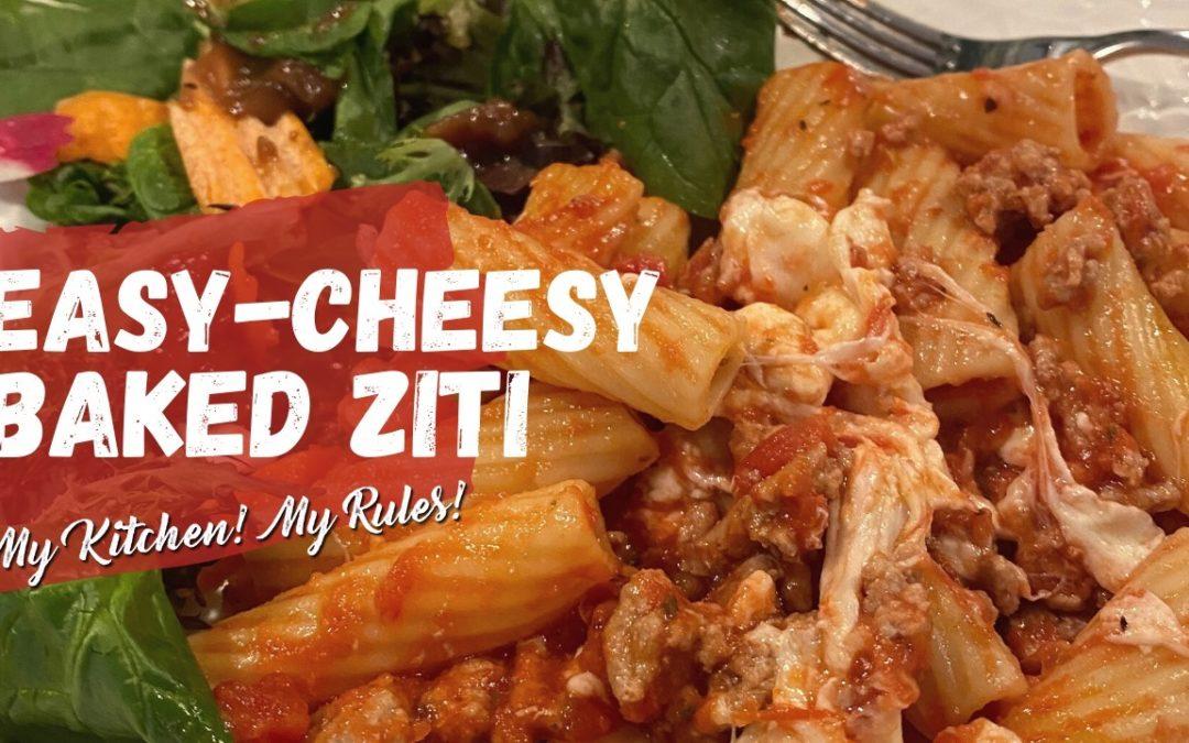 Easy-Cheeeeesy Baked Ziti  | My Kitchen! My Rules!