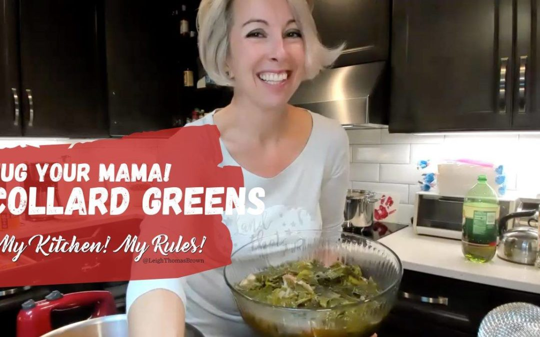 Hug Your MaMa Collard Greens  |  My Kitchen! My Rules!