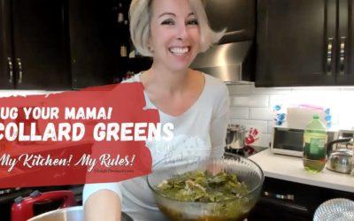 Hug Your MaMa Collard Greens  |  My Kitchen! My Rules!