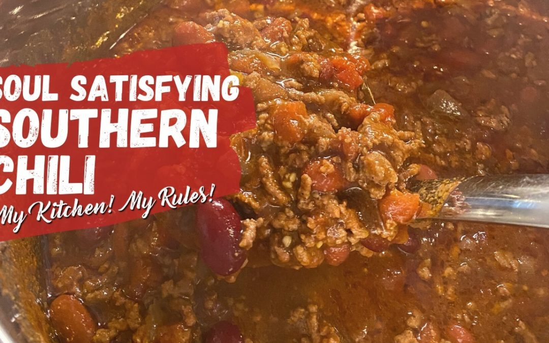 Soul Satisfying Southern Chili | My Kitchen! My Rules!