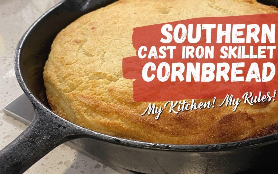 Southern Cast Iron Skillet Cornbread | My Kitchen! My Rules!