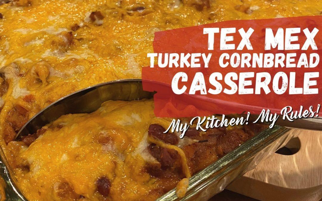 Tex-Mex Turkey Cornbread Casserole | My Kitchen! My Rules!