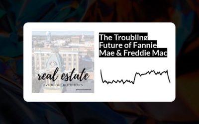 The Troubling Future of Fannie Mae & Freddie Mac