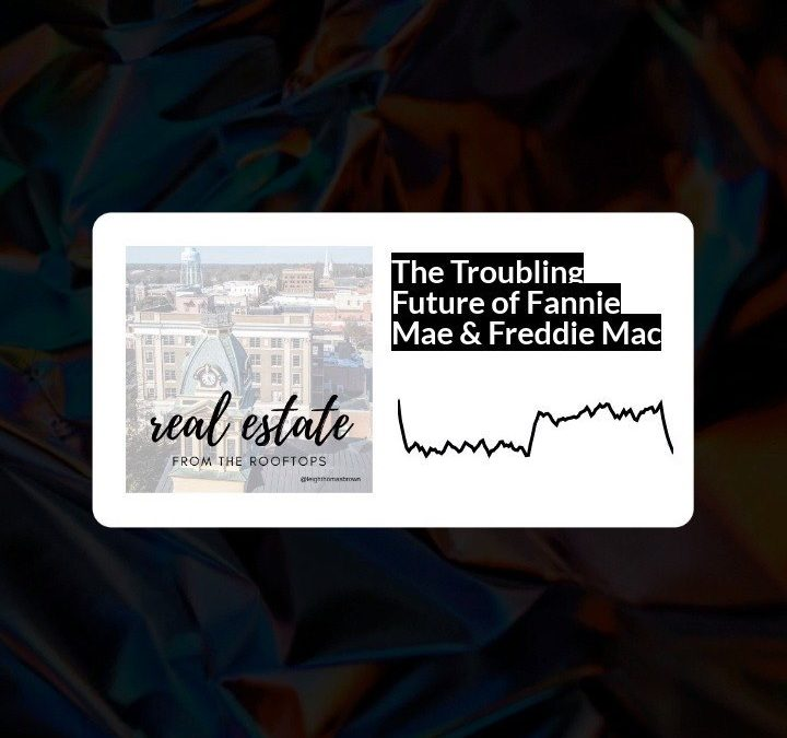 The Troubling Future of Fannie Mae & Freddie Mac