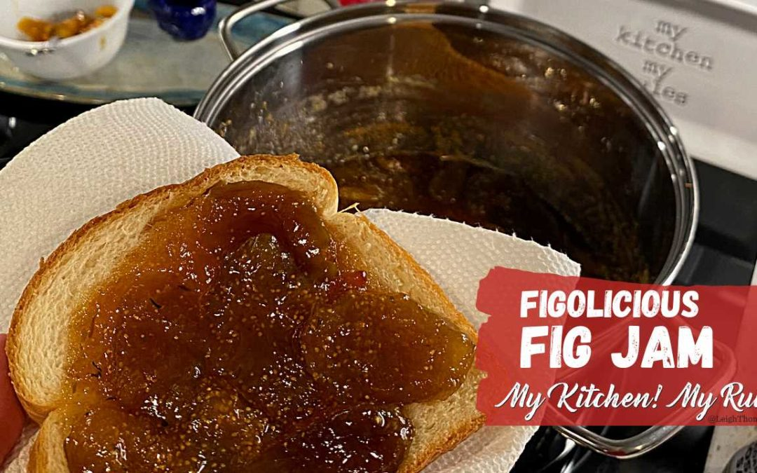 Figolicious Fig Jam      My Kitchen! My Rules!